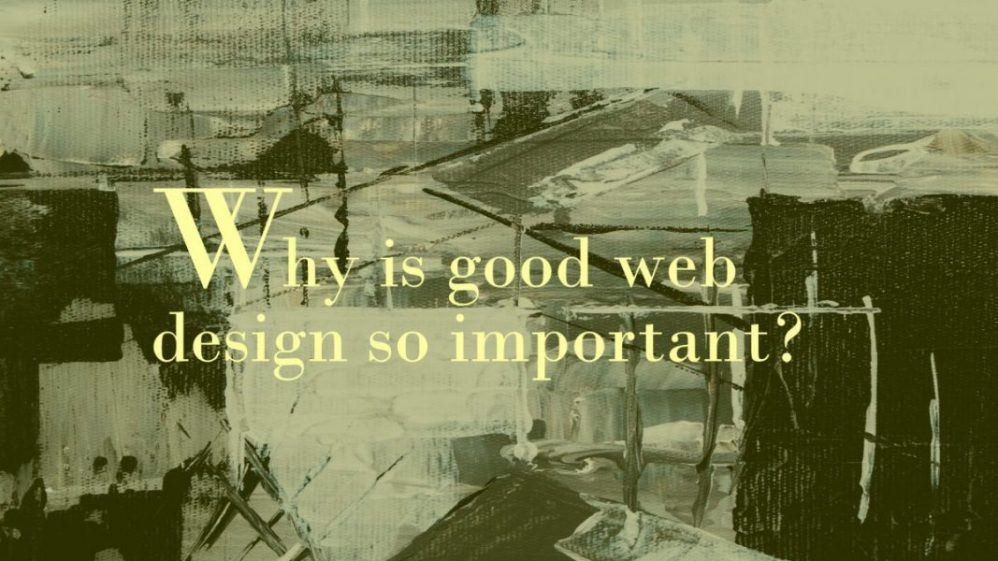 Blog Post Article: Why is good web design so important?